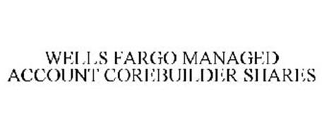 WELLS FARGO MANAGED ACCOUNT COREBUILDER SHARES