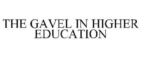 THE GAVEL IN HIGHER EDUCATION