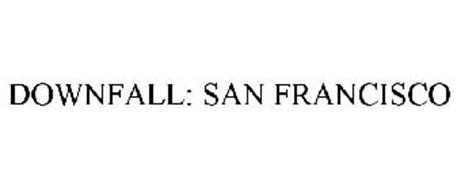 DOWNFALL: SAN FRANCISCO