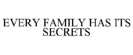 EVERY FAMILY HAS ITS SECRETS