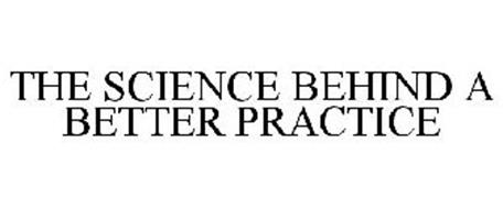 THE SCIENCE BEHIND A BETTER PRACTICE