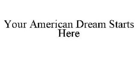 YOUR AMERICAN DREAM STARTS HERE