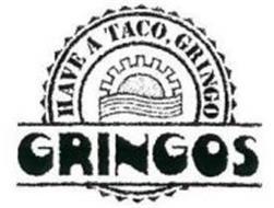 HAVE A TACO, GRINGO GRINGOS