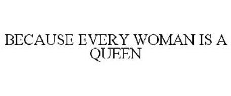 BECAUSE EVERY WOMAN IS A QUEEN