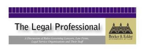 THE LEGAL PROFESSIONAL A DISCUSSION OF THE RULES GOVERNING LAWYERS, LAW FIRMS, LEGAL SERVICES ORGANIZATIONS AND THEIR STAFF BRICKER & ECKLER ATTORNEYS AT LAW