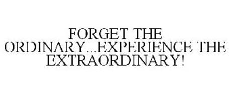FORGET THE ORDINARY...EXPERIENCE THE EXTRAORDINARY!