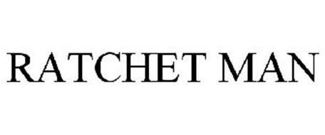 RATCHET MAN