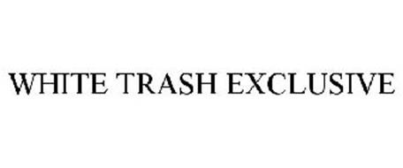 WHITE TRASH EXCLUSIVE