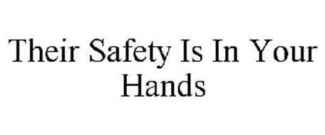 THEIR SAFETY IS IN YOUR HANDS