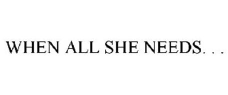 WHEN ALL SHE NEEDS. . .