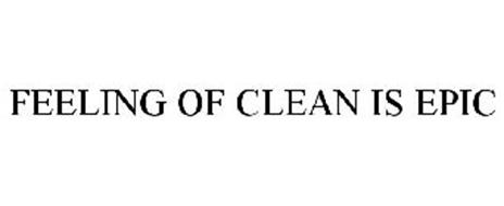 FEELING OF CLEAN IS EPIC