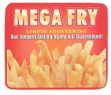 MEGA FRY LIQUID SHORTENING OUR LONGEST LASTING FRYING OIL. GUARANTEED!