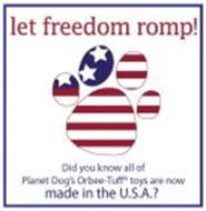 LET FREEDOM ROMP! DID YOU KNOW ALL OF PLANET DOG'S ORBEE-TUFF TOYS ARE NOW MADE IN THE U.S.A.?