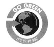 GO GREEN IT'S UP TO YOU