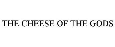 THE CHEESE OF THE GODS
