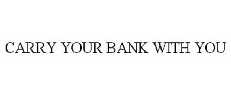 CARRY YOUR BANK WITH YOU