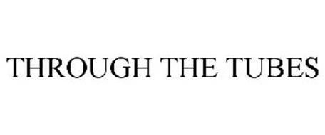 THROUGH THE TUBES