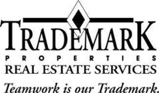 TRADEMARK P R O P E R T I E S REAL ESTATE SERVICES TEAMWORK IS OUR TRADEMARK.