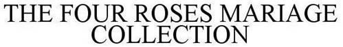 THE FOUR ROSES MARIAGE COLLECTION