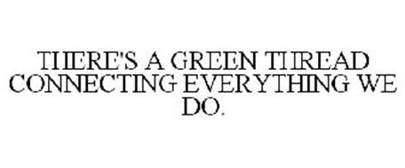 THERE'S A GREEN THREAD CONNECTING EVERYTHING WE DO.