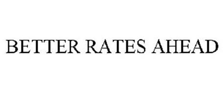 BETTER RATES AHEAD