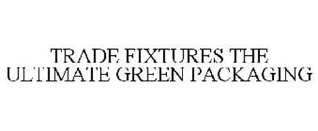 TRADE FIXTURES THE ULTIMATE GREEN PACKAGING