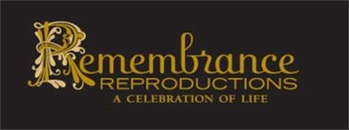 REMEMBRANCE REPRODUCTIONS A CELEBRATION OF LIFE