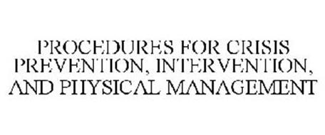 PROCEDURES FOR CRISIS PREVENTION, INTERVENTION, AND PHYSICAL MANAGEMENT