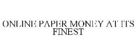 ONLINE PAPER MONEY AT ITS FINEST