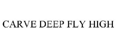 CARVE DEEP FLY HIGH