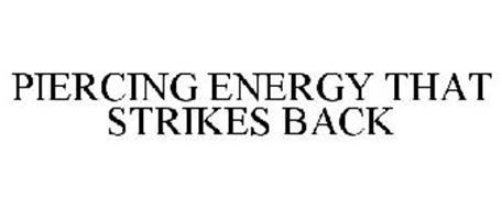 PIERCING ENERGY THAT STRIKES BACK