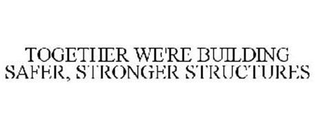 TOGETHER WE'RE BUILDING SAFER, STRONGER STRUCTURES