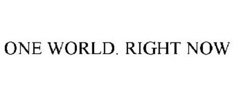 ONE WORLD. RIGHT NOW