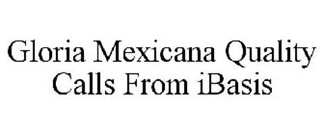 GLORIA MEXICANA QUALITY CALLS FROM IBASIS