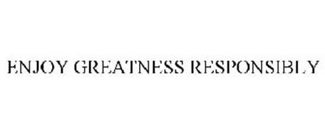 ENJOY GREATNESS RESPONSIBLY
