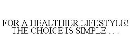 FOR A HEALTHIER LIFESTYLE! THE CHOICE IS SIMPLE . . .