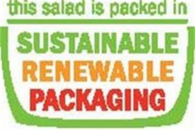 THIS SALAD IS PACKED IN SUSTAINABLE RENEWABLE PACKAGING