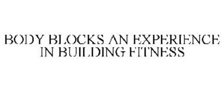BODY BLOCKS AN EXPERIENCE IN BUILDING FITNESS