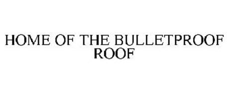 HOME OF THE BULLETPROOF ROOF