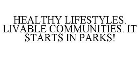 HEALTHY LIFESTYLES. LIVABLE COMMUNITIES. IT STARTS IN PARKS!
