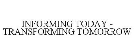 INFORMING TODAY - TRANSFORMING TOMORROW