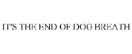 IT'S THE END OF DOG BREATH