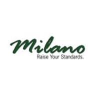 MILANO RAISE YOUR STANDARDS.