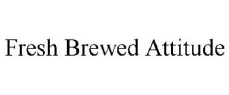 FRESH BREWED ATTITUDE