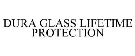 DURA GLASS LIFETIME PROTECTION