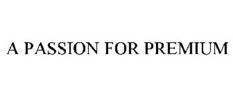 A PASSION FOR PREMIUM