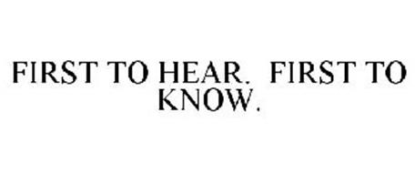 FIRST TO HEAR. FIRST TO KNOW.
