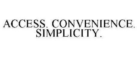 ACCESS. CONVENIENCE. SIMPLICITY.