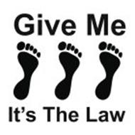 GIVE ME IT'S THE LAW