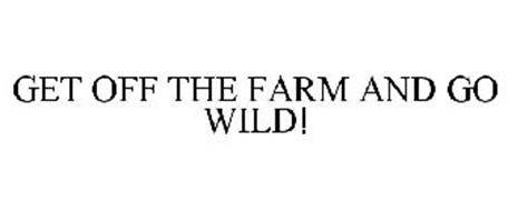 GET OFF THE FARM AND GO WILD!